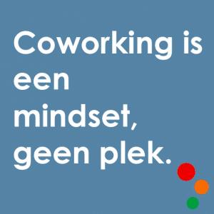 coworking is een mindset geen plek